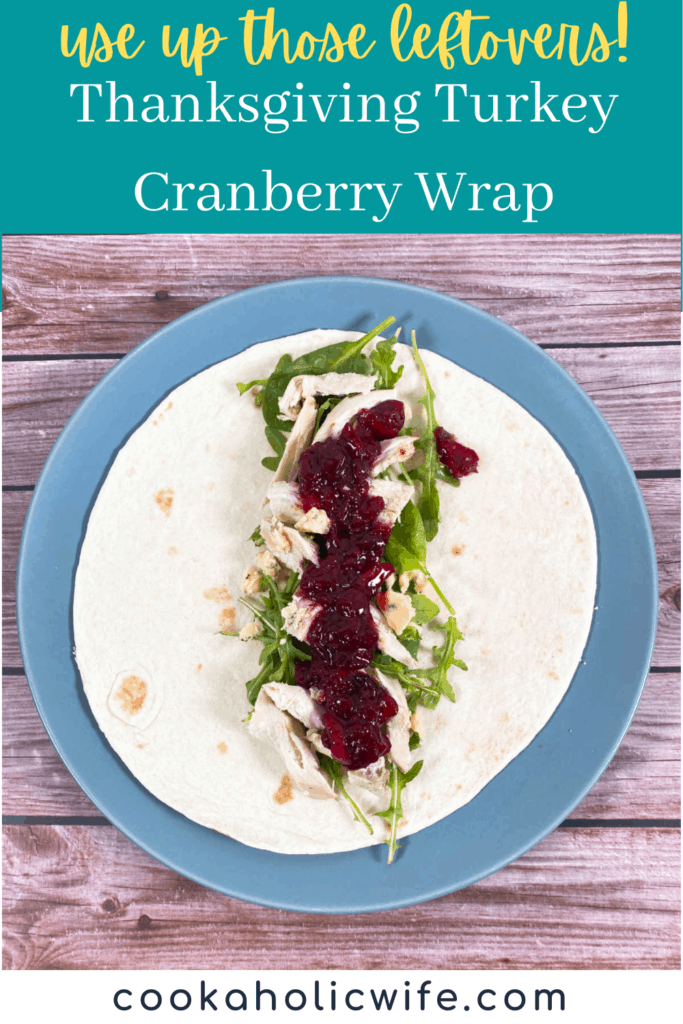 Thanksgiving Turkey Cranberry Wrap – leftover turkey and cranberry sauce are added to a wrap along with blue cheese and arugula.